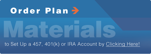 Order plan materials to set up a 457, 401k or IRA account by clicking here.